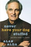 Never Have Your Dog Stuffed: And Other Things I've Learned - Alan Alda