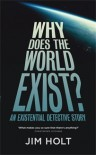 Why Does the World Exist?: An Existential Detective Story - Jim Holt