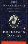 The Merry Heart: Reflections on Reading Writing, and the World of Books - Robertson Davies