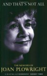 And That's Not All: The Memoirs of Joan Plowright - Joan Plowright
