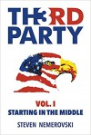 Third Party: Volume I: Starting in the Middle - Steven Nemerovski
