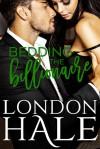 Bedding the Billionaire - London Hale