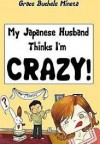 My Japanese Husband Thinks I'm Crazy - Grace Mineta