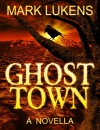 Ghost Town: A Novella - Mark Lukens