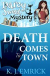 Death Comes to Town (A Darcy Sweet Cozy Mystery) (Volume 1) - K J Emrick