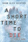 A Short Time to Die - Susan Alice Bickford, Rachel Dulude