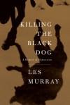 Killing the Black Dog - Les Murray