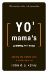 Yo' Mama's Disfunktional!: Fighting the Culture Wars in Urban America - Robin D.G. Kelley