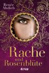 Rache und Rosenblüte - Renee Ahdieh, Martina M. Oepping