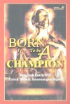 Born to be a Champion - Agus Riyanto