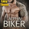 Alpha Biker - Hot Motorcycle Club Romance: Alpha Bad Boy Motorcycle Club Triology, Book 1 - Lexy Timms, Ronald Ray Strickland, WJ May
