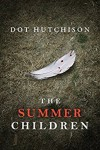 The Summer Children - Dot Hutchison