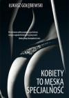Kobiety to męska specjalność - Łukasz Gołębiewski