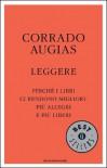 Leggere. Perché i libri ci rendono migliori, più allegri e più liberi - Corrado Augias