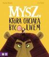 Mysz, która chciała być lwem - Jim Field, Rachel Bright, Barbara Supeł
