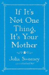 If It's Not One Thing, It's Your Mother - Julia Sweeney