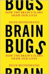 Brain Bugs: How the Brain's Flaws Shape Our Lives - Dean Buonomano