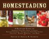 Homesteading: A Backyard Guide to Growing Your Own Food, Canning, Keeping Chickens, Generating Your Own Energy, Crafting, Herbal Medicine, and More - Abigail R. Gehring