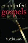 Counterfeit Gospels: Rediscovering the Good News in a World of False Hope - Trevin Wax, Matt    Chandler