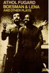 Boesman and Lena and Other Plays - Athol Fugard