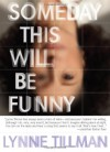 Someday This Will Be Funny - Lynne Tillman
