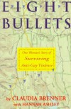 Eight Bullets: One Woman's Story of Surviving Anti-Gay Violence - Claudia Brenner;Brenner;Hannah Ashley
