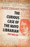 The Curious Case of the Mayo Librarian - Pat Walsh