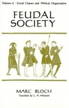 Feudal Society, Volume 2: Social Classes and Political Organization - Marc Bloch