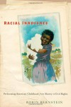Racial Innocence: Performing American Childhood from Slavery to Civil Rights (America and the Long 19th Century) - Robin Bernstein