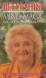 Mind Magic: The Key to the Universe - Betty Shine