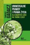 Uniwersalne prawdy i prawa życia dla mądrych ludzi na trudne czasy - Tadeusz Gadacz