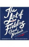 The Art of Fielding   [ART OF FIELDING 14D] [Compact Disc] - Chad(Author) ; Graham,  Holter(Read by) Harbach