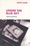 Under The Blue Sky - David Eldridge