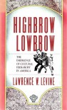 Highbrow/Lowbrow: The Emergence of Cultural Hierarchy in America (The William E. Massey Sr. Lectures in the History of American Civilization) - Lawrence W. Levine