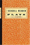 The Seagull Reader: Plays - Joseph Kelly