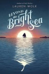 Beyond the Bright Sea - Lauren Wolk