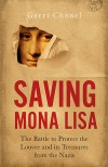Saving Mona Lisa: The Battle to Protect the Louvre and its Treasures from the Nazis - Gerri Chanel