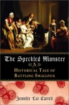 The Speckled Monster: A Historical Tale of Battling the Smallpox Epidemic - Jennifer Lee Carrell