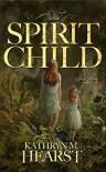 The Spirit Child - Kathryn M. Hearst