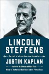 Lincoln Steffens: Portrait of a Great American Journalist - Justin Kaplan