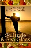 Solitude & Sea Glass - T.D. McKinney, Terry Wylis