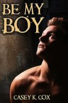 Be My Boy - Casey K. Cox