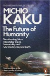 The Future of Humanity: Terraforming Mars, Interstellar Travel, Immortality, and Our Destiny Beyond Earth - Michio Kaku