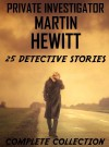 Private Detective Martin Hewitt - Complete Collection: 25 Detective Stories - Arthur Morrison