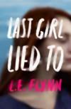 Last Girl Lied to  - Laurie Elizabeth Flynn