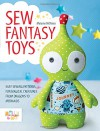 Sew Fantasy Toys: 10 Sewing Patterns for Magical Creatures from Dragons to Mermaids - Melly McNeice