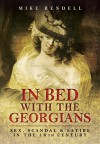 In Bed with the Georgians: Sex, Scandal and Satire in the 18th Century - Mike Rendell