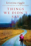 Things We Didn't Say - Kristina Riggle