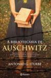 A Bibliotecária de Auschwitz - Antonio G. Iturbe
