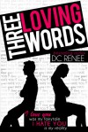 Three Loving Words - D.C. Renee